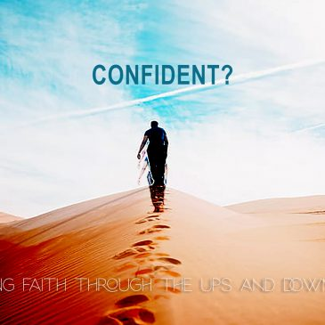 Confident?  Persevering faith through the ups and downs of life